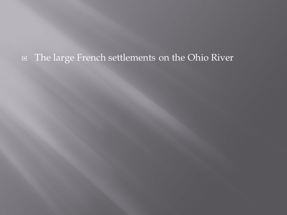  The large French settlements on the Ohio River