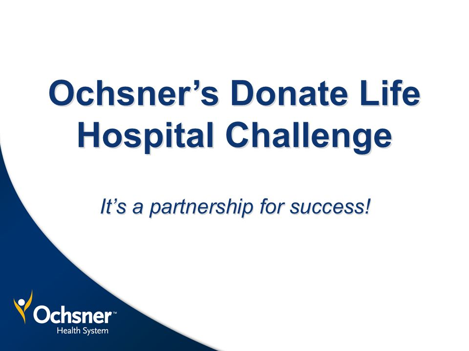 Ochsner's Donate Life Hospital Challenge It's a partnership for success!
