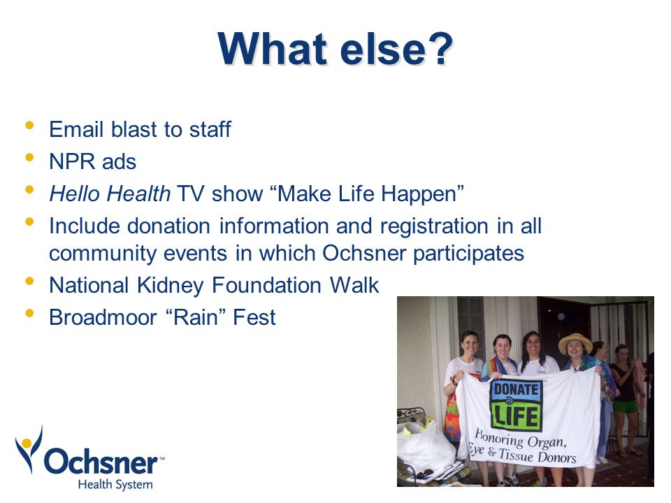 "What else? Email blast to staff NPR ads Hello Health TV show ""Make Life Happen"" Include donation information and registration in all community events"
