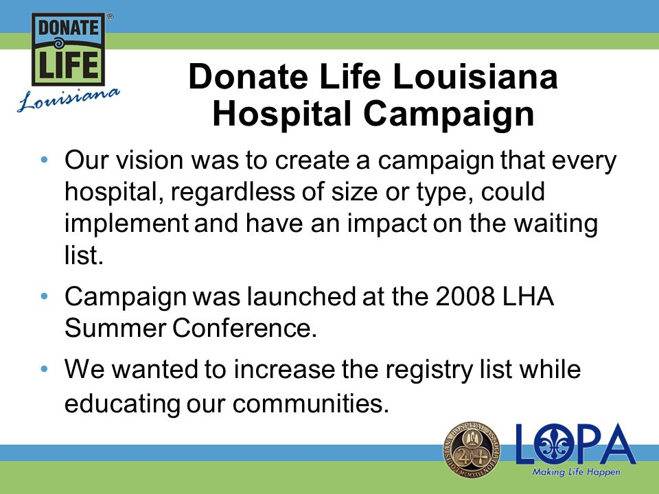 Campaign Goals First goal: To increase the Donate Life Louisiana Registry by 10% or 160,676 new registrations by the end of 2009.