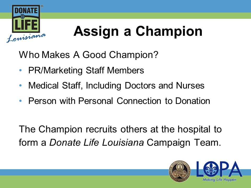 Setting the Goal Multi-Organ Transplant Institute Mission Statement: Deliver the highest quality transplant-related care in collaboration with patients community healthcare providers consistent with Ochsner's mission to serve, heal, lead, educate, and innovate Focus on community education and measurable outcomes: registration of new donors Ochsner engaged all 7 campuses across SE Louisiana