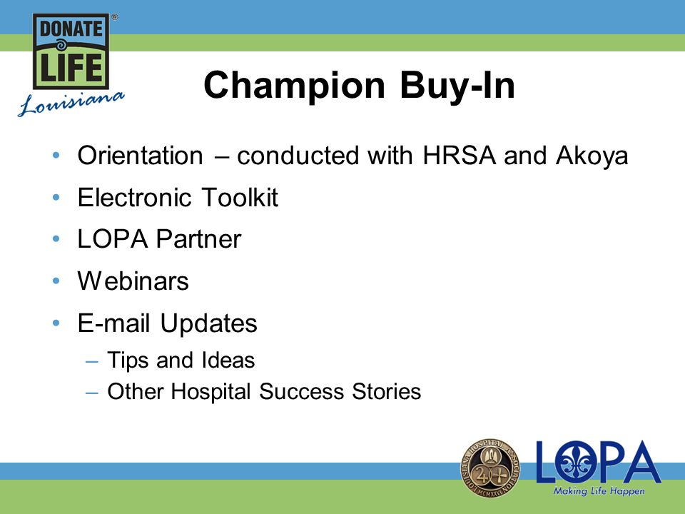 Champion Buy-In Orientation – conducted with HRSA and Akoya Electronic Toolkit LOPA Partner Webinars E-mail Updates –Tips and Ideas –Other Hospital Success Stories