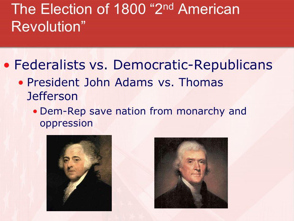 "The Election of 1800 ""2 nd American Revolution"" Federalists vs. Democratic-Republicans President John Adams vs. Thomas Jefferson Dem-Rep save nation f"