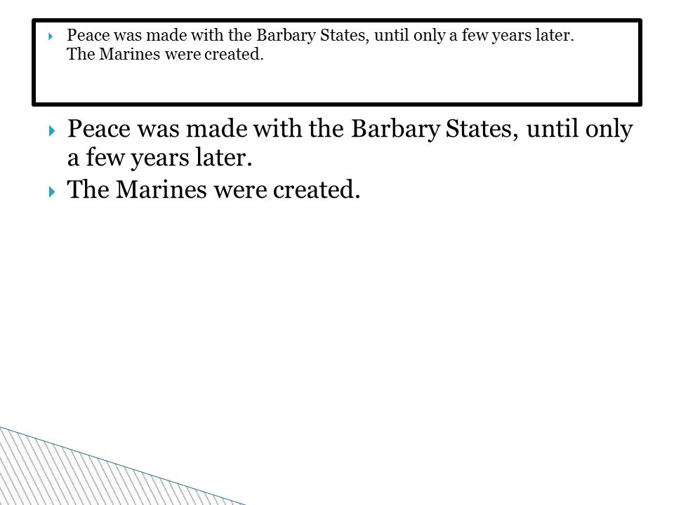  Peace was made with the Barbary States, until only a few years later.
