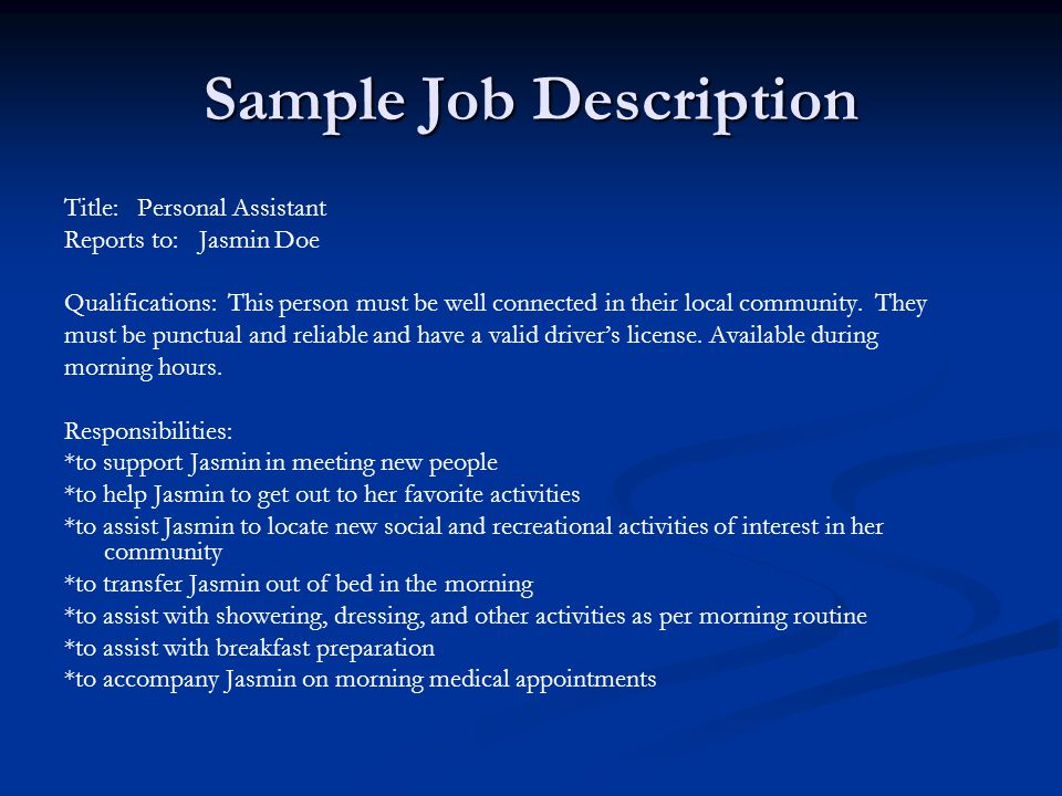 Sample Job Description Title: Personal Assistant Reports to: Jasmin Doe Qualifications: This person must be well connected in their local community.