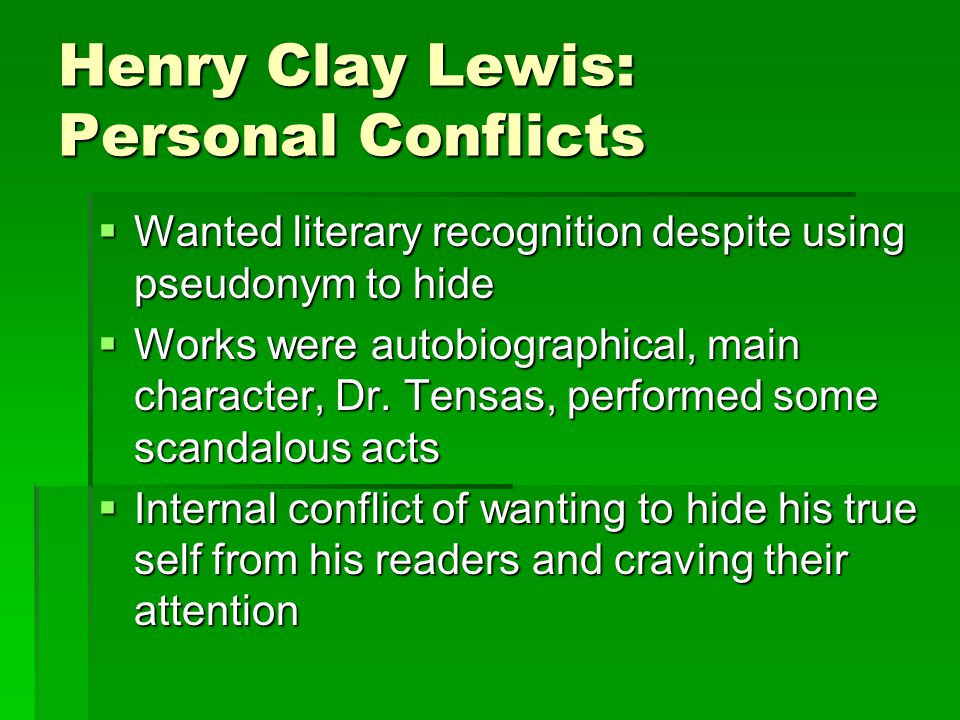 Henry Clay Lewis: Personal Conflicts  Wanted literary recognition despite using pseudonym to hide  Works were autobiographical, main character, Dr.
