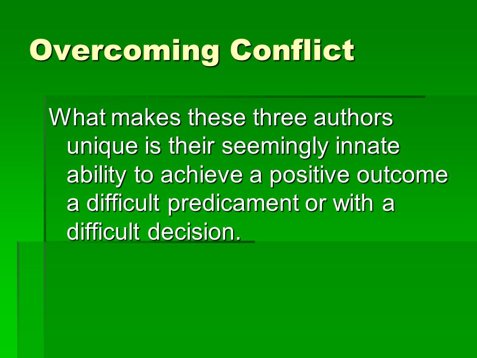 Overcoming Conflict What makes these three authors unique is their seemingly innate ability to achieve a positive outcome a difficult predicament or w