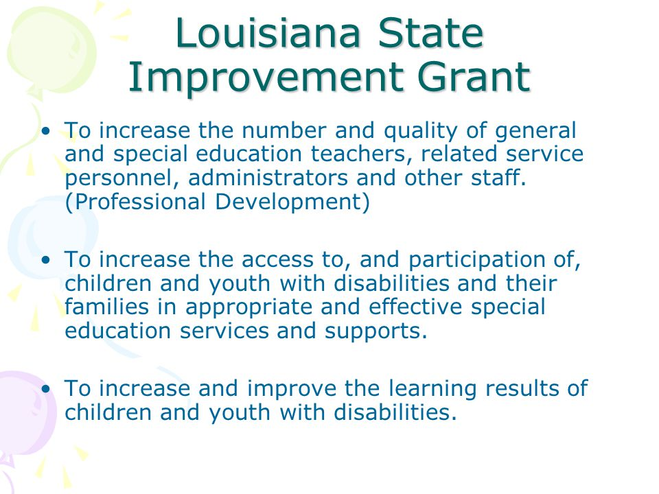 Louisiana State Improvement Grant To increase the number and quality of general and special education teachers, related service personnel, administrators and other staff.