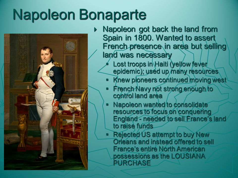 THE PURCHASE  US Minister to France, ROBERT LIVINGSTON and JAMES MONROE, appointed by Jefferson to negotiate on behalf of the US, reached an agreement with the French Minister to the purchase of the Louisiana territory.
