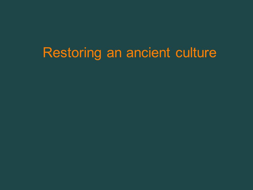 Restoring an ancient culture