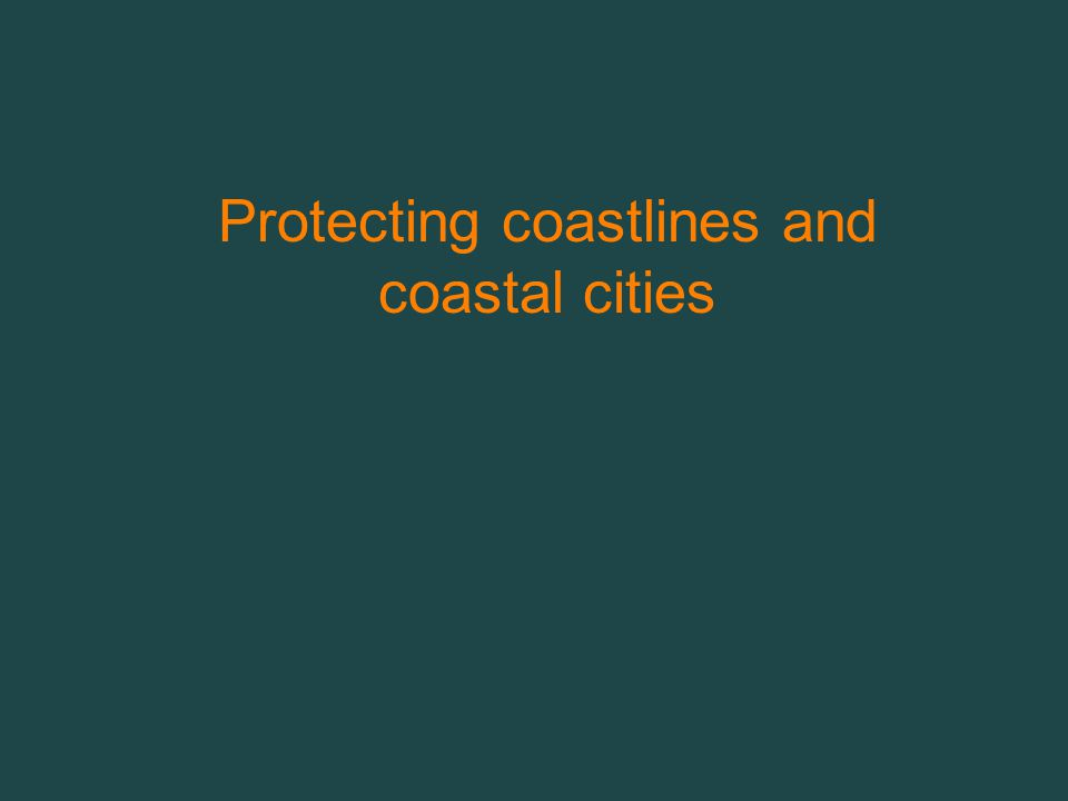 Protecting coastlines and coastal cities