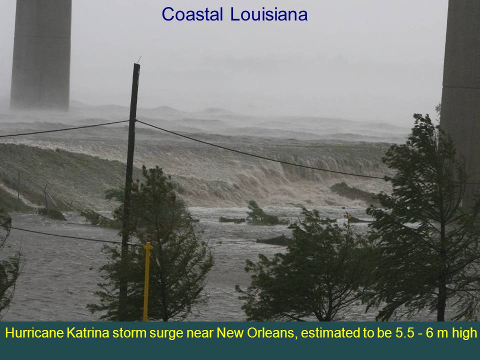 Hurricane Katrina storm surge near New Orleans, estimated to be 5.5 - 6 m high Coastal Louisiana