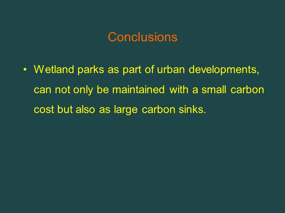 Conclusions Wetland parks as part of urban developments, can not only be maintained with a small carbon cost but also as large carbon sinks.