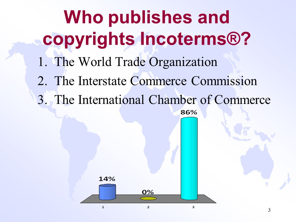 Incoterms® 2010 Presented by: Bill Cummins Executive Director Global Trade Services J. P. Morgan Chase 2
