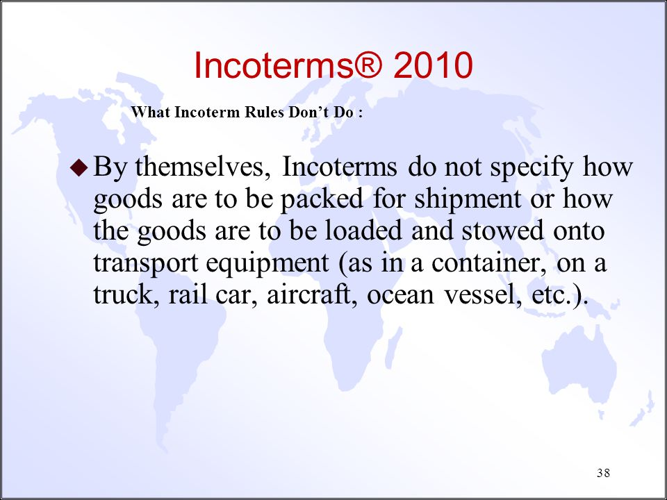 Incoterms® 2010 u By themselves, Incoterms do not determine revenue or expense recognition in financial statements... GAAP in the USA, the Int'l Finan