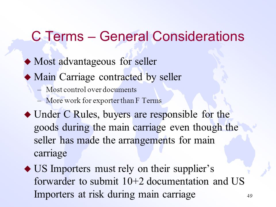F Terms – General Considerations u Main Carriage contracted by buyer u Less work for seller, but less control over documents –For documentary payment