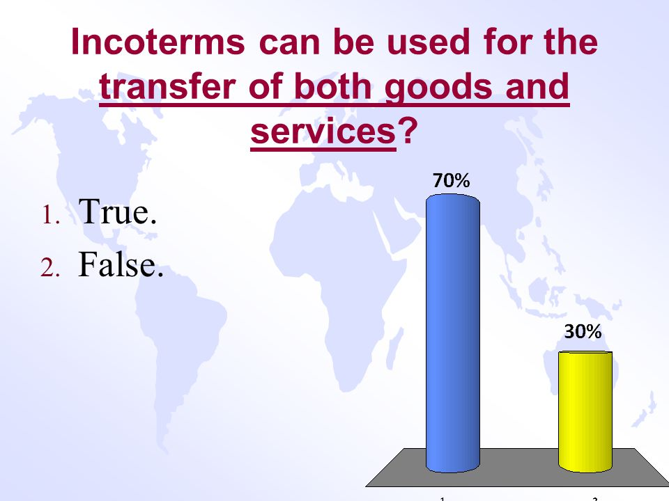 Incoterms® address the legal transfer of title for goods. 4 1. True 2. False