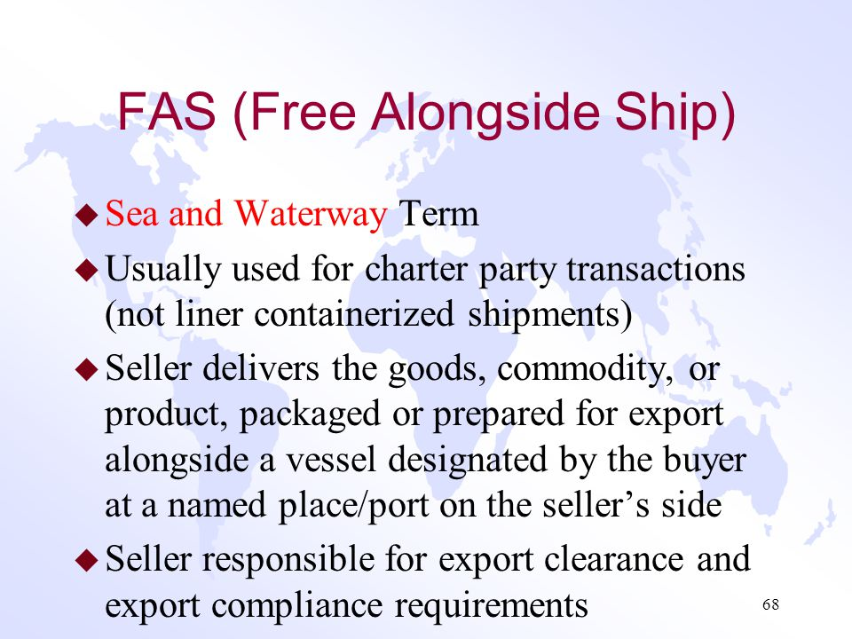 Sea and Inland Waterway Transport Terms u FAS u FOB u CFR u CIF 67
