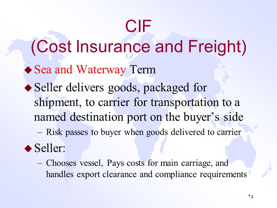 "CFR (Cost and Freight) Continued u ""Over the ship's rail"" is no longer used as a point to define transfer of risk from seller to buyer –Buyer and sell"