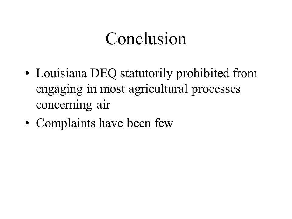 Conclusion Louisiana DEQ statutorily prohibited from engaging in most agricultural processes concerning air Complaints have been few