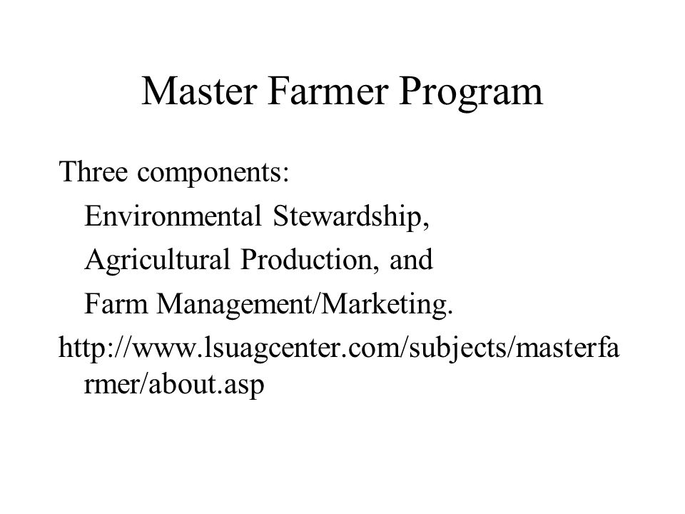 Master Farmer Program Three components: Environmental Stewardship, Agricultural Production, and Farm Management/Marketing.