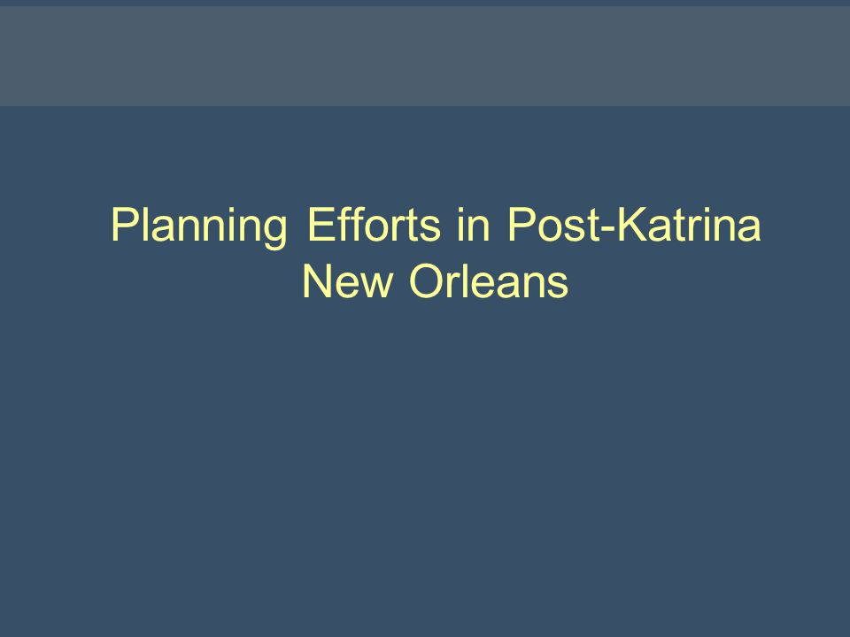 Planning Efforts in Post-Katrina New Orleans