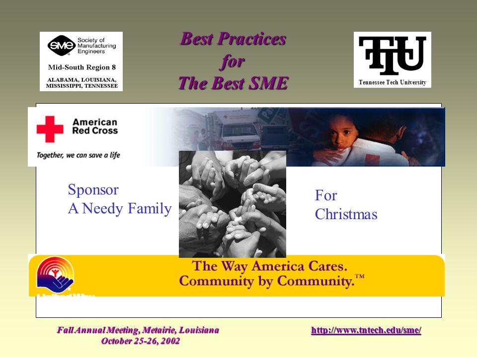 Tennessee Tech University Best Practices for The Best SME Fall Annual Meeting, Metairie, Louisiana October 25-26, 2002 http://www.tntech.edu/sme/ Sponsor A Needy Family For Christmas