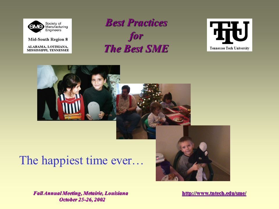 Tennessee Tech University Best Practices for The Best SME Fall Annual Meeting, Metairie, Louisiana October 25-26, 2002 http://www.tntech.edu/sme/ The