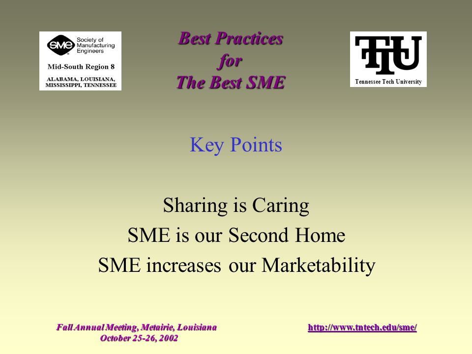 Tennessee Tech University Best Practices for The Best SME Fall Annual Meeting, Metairie, Louisiana October 25-26, 2002 http://www.tntech.edu/sme/ Key