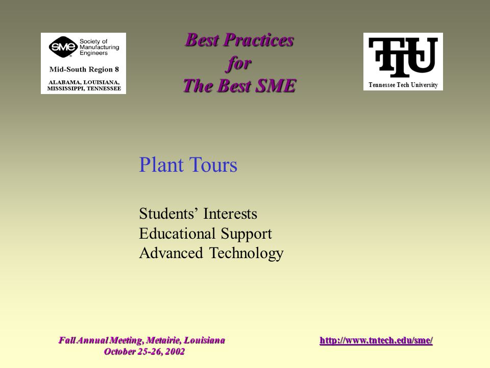Tennessee Tech University Best Practices for The Best SME Fall Annual Meeting, Metairie, Louisiana October 25-26, 2002 http://www.tntech.edu/sme/ Plan
