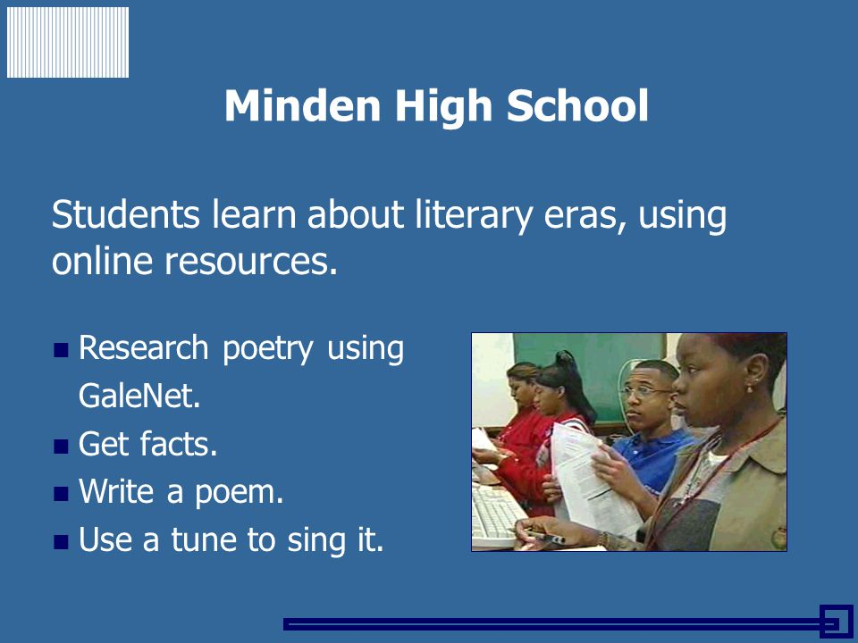 Minden High School Students learn about literary eras, using online resources. Research poetry using GaleNet. Get facts. Write a poem. Use a tune to s
