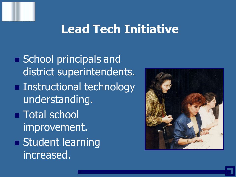 Lead Tech Initiative School principals and district superintendents. Instructional technology understanding. Total school improvement. Student learnin