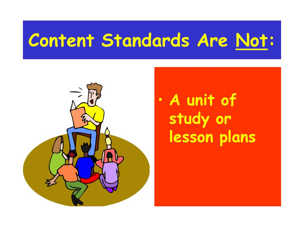 Content Standards Are Not: A unit of study or lesson plans