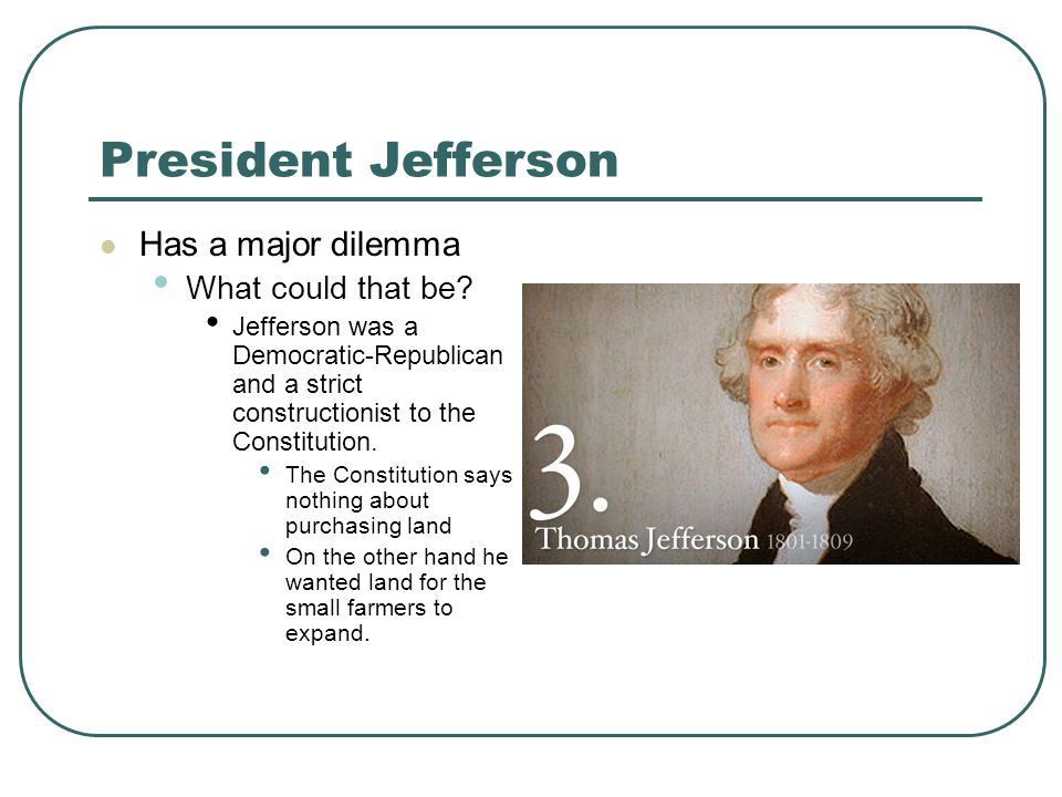President Jefferson Has a major dilemma What could that be.