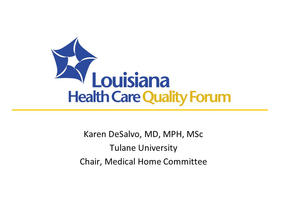 Karen DeSalvo, MD, MPH, MSc Tulane University Chair, Medical Home Committee
