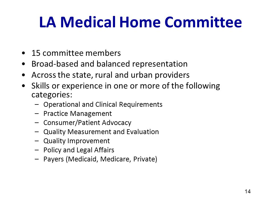 LA Medical Home Committee 14 15 committee members Broad-based and balanced representation Across the state, rural and urban providers Skills or experi