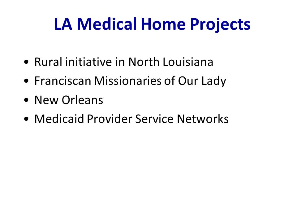 LA Medical Home Projects Rural initiative in North Louisiana Franciscan Missionaries of Our Lady New Orleans Medicaid Provider Service Networks
