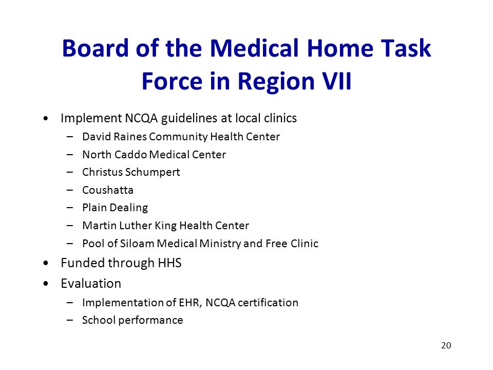 Board of the Medical Home Task Force in Region VII Implement NCQA guidelines at local clinics –David Raines Community Health Center –North Caddo Medic