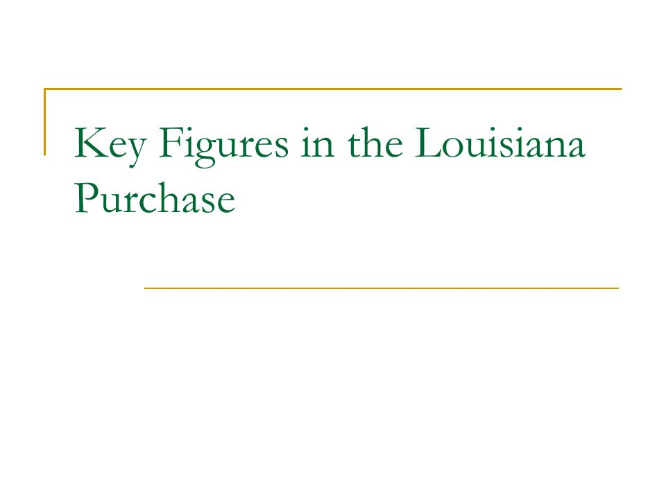 Key Figures in the Louisiana Purchase