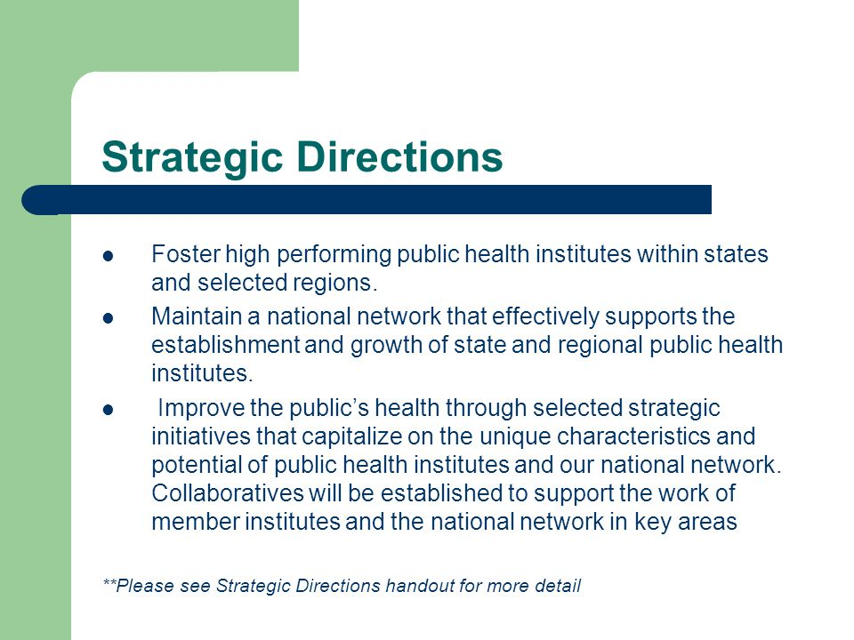 Strategic Directions Foster high performing public health institutes within states and selected regions.