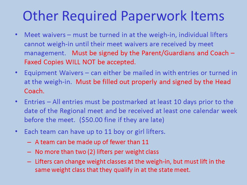 Other Required Paperwork Items Meet waivers – must be turned in at the weigh-in, individual lifters cannot weigh-in until their meet waivers are recei