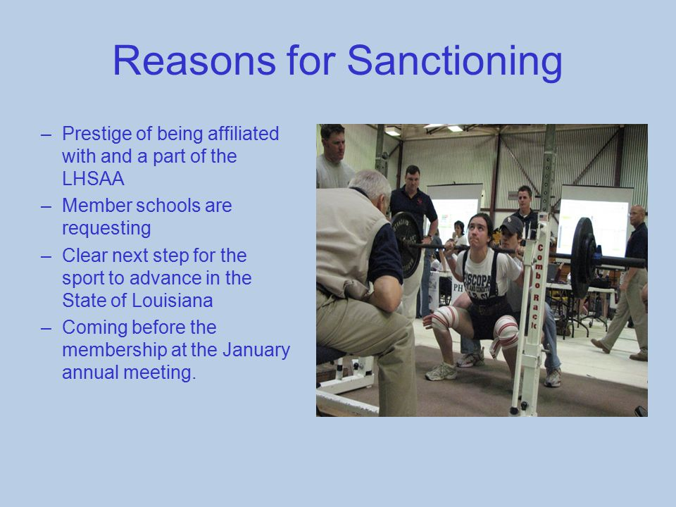 Reasons for Sanctioning –Prestige of being affiliated with and a part of the LHSAA –Member schools are requesting –Clear next step for the sport to ad