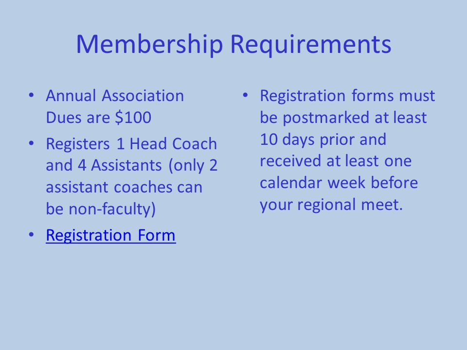Membership Requirements Annual Association Dues are $100 Registers 1 Head Coach and 4 Assistants (only 2 assistant coaches can be non-faculty) Registr