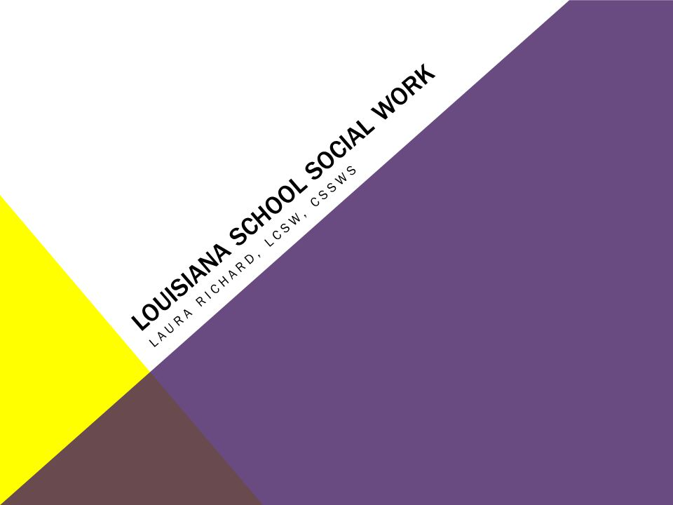 LOUISIANA SCHOOL SOCIAL WORK LAURA RICHARD, LCSW, CSSWS