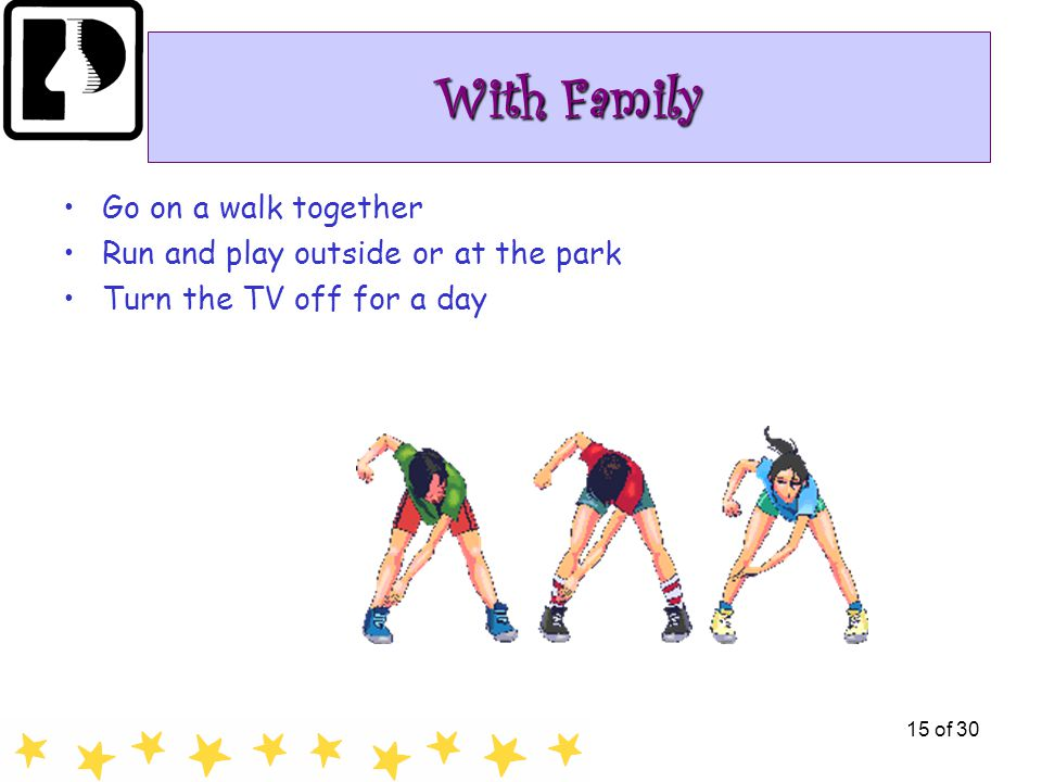 PBRC 200515 of 30 With Family Go on a walk together Run and play outside or at the park Turn the TV off for a day