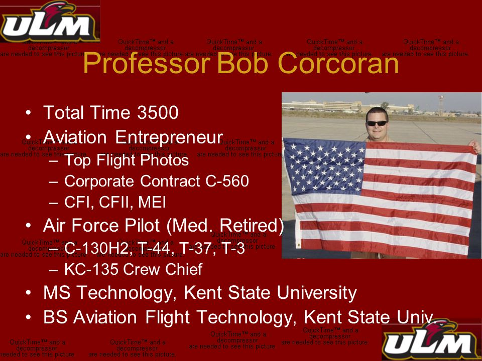 Professor Bob Corcoran Total Time 3500 Aviation Entrepreneur –Top Flight Photos –Corporate Contract C-560 –CFI, CFII, MEI Air Force Pilot (Med.