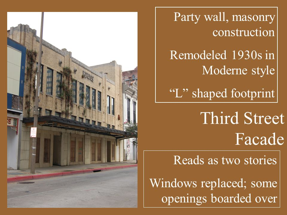 Reads as two stories Windows replaced; some openings boarded over Party wall, masonry construction Remodeled 1930s in Moderne style L shaped footprint Third Street Facade