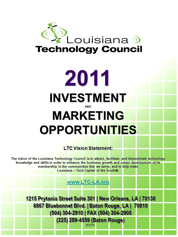 EXPAND YOUR REACH Partner with the Council The Louisiana Technology Council (LTC) provides organizations with a unique way to: Increase visibility in the marketplace Gain access to business leaders Market products and services across the State of Louisiana Broaden professional and networking opportunities Communicate commitment and support to the development of the technology industry in Louisiana Entertain and support clients Generate leads Take advantage of LTC training programs The LTC provides organizations with marketing support opportunities through LTC publications (directory, news releases, Tech Talk Newsletter, etc.),marketing materials, Special Interest Groups, & strategic events and programs.