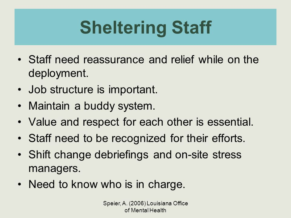 Speier, A. (2006) Louisiana Office of Mental Health Sheltering Staff Staff need reassurance and relief while on the deployment. Job structure is impor