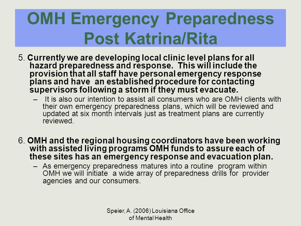 Speier, A. (2006) Louisiana Office of Mental Health OMH Emergency Preparedness Post Katrina/Rita 5. Currently we are developing local clinic level pla